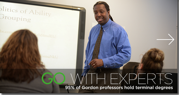 Go with Experts - 95% of Gordon professors hold terminal degrees